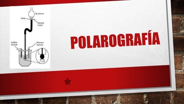 INTRODUCCIÓN La polarografía es un método de análisis electroquímico (voltamperométrico) ideado en 1922 por el físico chec...