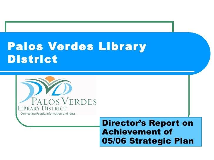 Palos Verdes Library District Director's Report on Achievement of 05/06 Strategic Plan