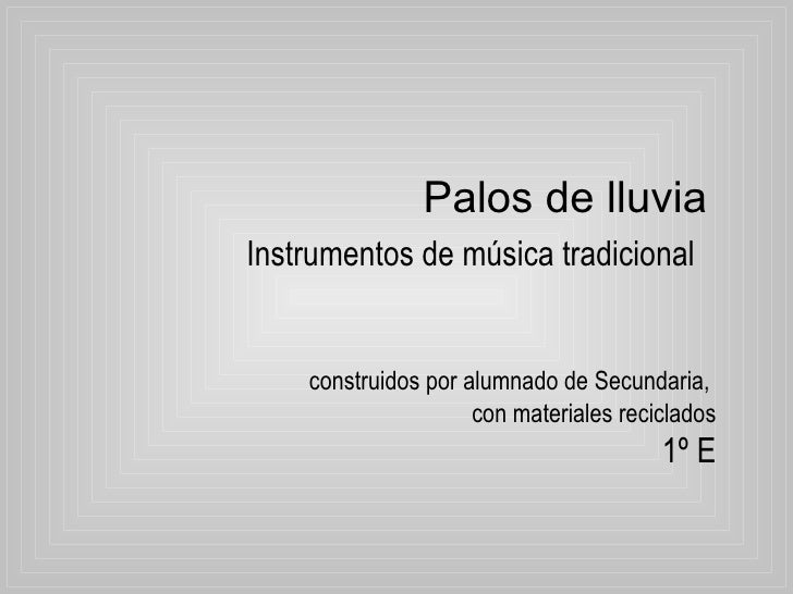 Palos de lluvia   Instrumentos de música tradicional   construidos por alumnado de Secundaria,  con materiales reciclados ...