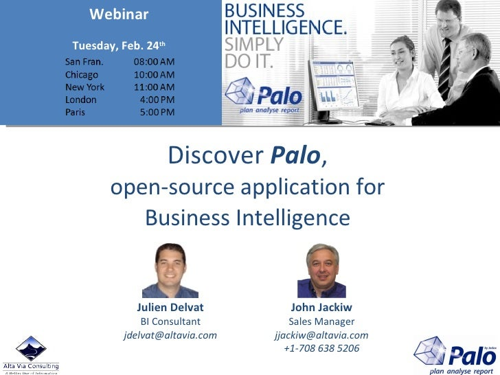 Discover  Palo , open-source application for Business Intelligence Julien Delvat BI Consultant [email_address] John Jackiw...