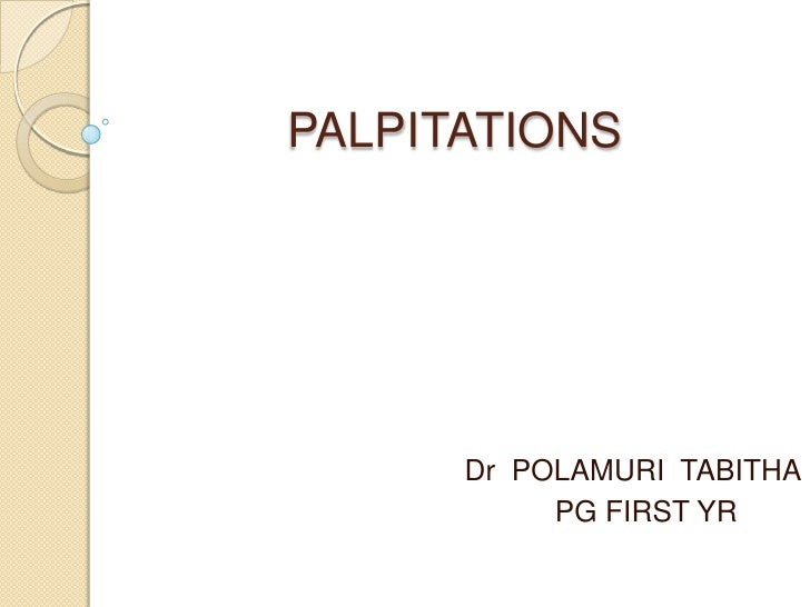 PALPITATIONS      Dr POLAMURI TABITHA           PG FIRST YR