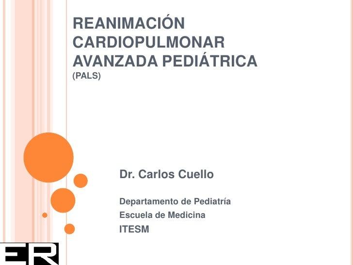 Reanimación cardiopulmonar       en pediatría       Dr. Carlos A. Cuello García                Departamento de Pediatría  ...