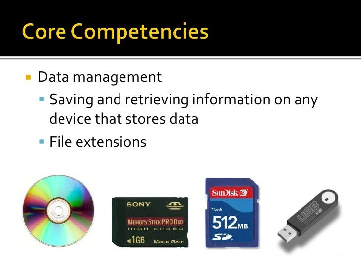 Core Competencies<br />Data management<br />Saving and retrieving information on any device that stores data<br />File ext...