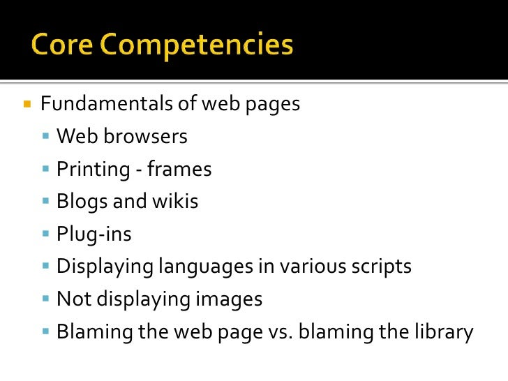 Core Competencies<br />Fundamentals of web pages<br />Web browsers<br />Printing - frames<br />Blogs and wikis<br />Plug-i...
