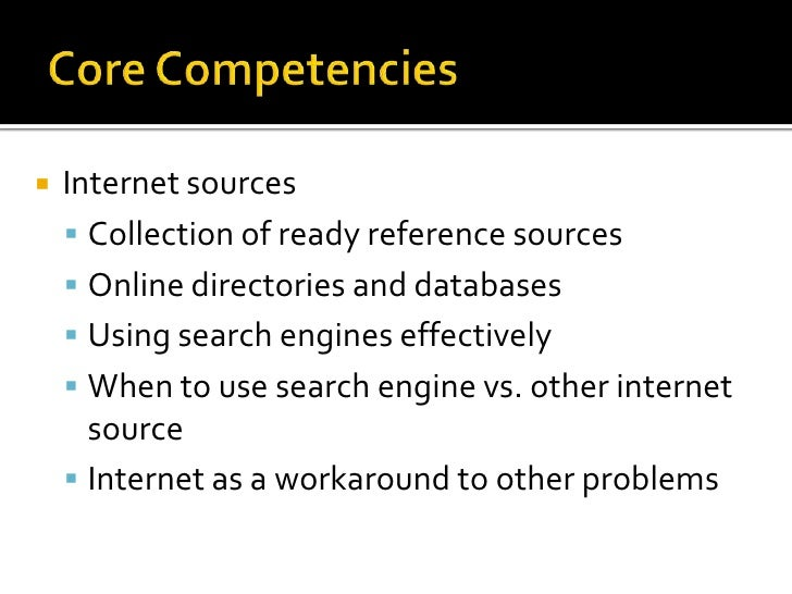 Core Competencies<br />Internet sources<br />Collection of ready reference sources<br />Online directories and databases<b...