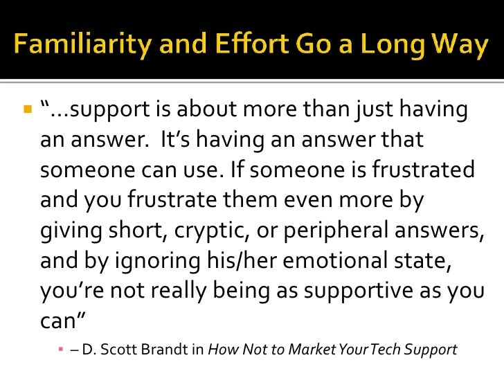 """Familiarity and Effort Go a Long Way<br />""""…support is about more than just having an answer.  It's having an answer that ..."""