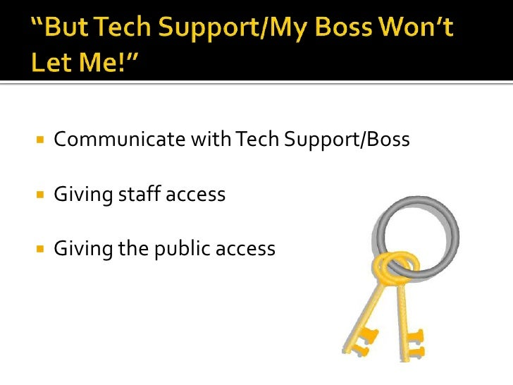 """""""But Tech Support/My Boss Won't Let Me!""""<br />Communicate with Tech Support/Boss <br />Giving staff access<br />Giving the..."""