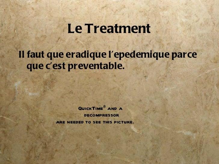 Le Treatment <ul><li>Il faut que eradique l'epedemique parce que c'est preventable. </li></ul>