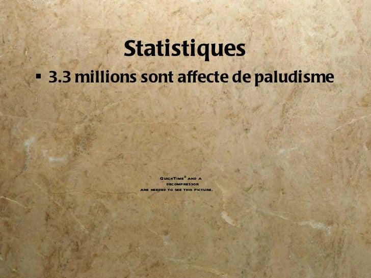 Statistiques <ul><li>3.3 millions sont affecte de paludisme </li></ul>