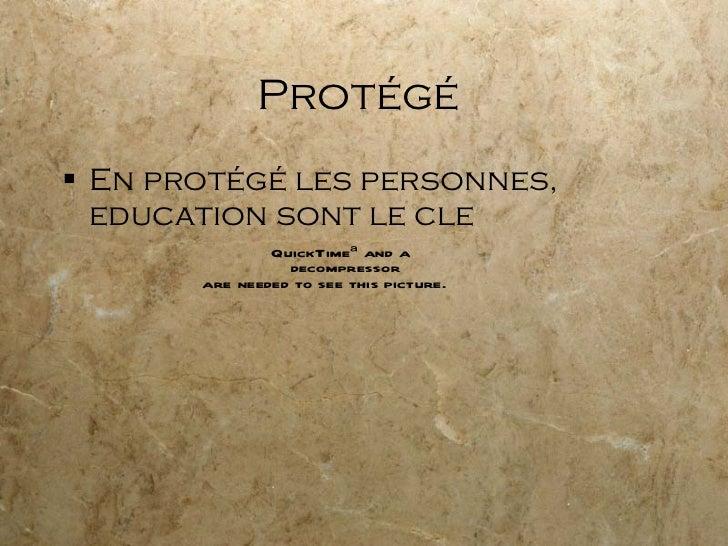 Protégé  <ul><li>En protégé les personnes, education sont le cle </li></ul>