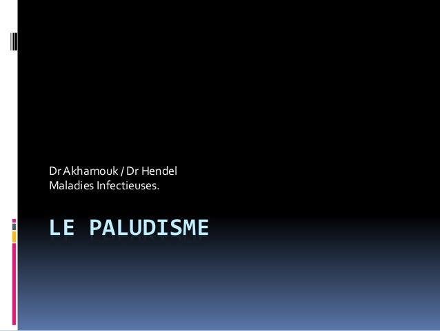 Dr Akhamouk / Dr Hendel  Maladies Infectieuses.  LE PALUDISME