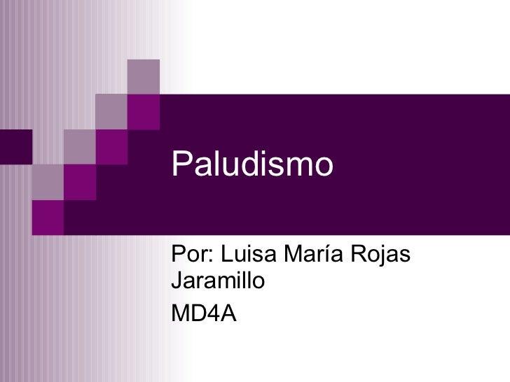 Paludismo Por: Luisa María Rojas Jaramillo MD4A