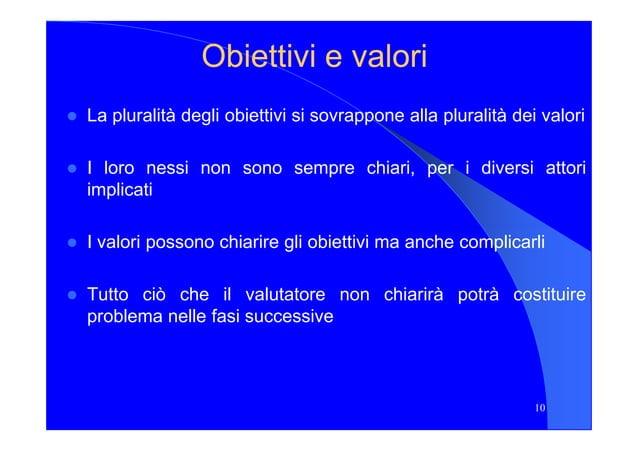 Obiettivi e valoriObiettivi e valori La pluralità degli obiettivi si sovrappone alla pluralità dei valori I loro nessi non...
