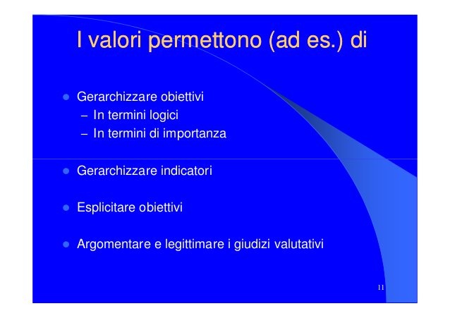 I valori permettono (ad es.) diI valori permettono (ad es.) di Gerarchizzare obiettivi – In termini logici – In termini di...