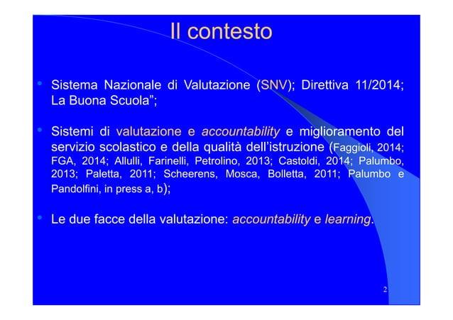 """Il contestoIl contesto • Sistema Nazionale di Valutazione (SNVSNV); Direttiva 11/2014; La Buona Scuola""""; • Sistemi di valu..."""