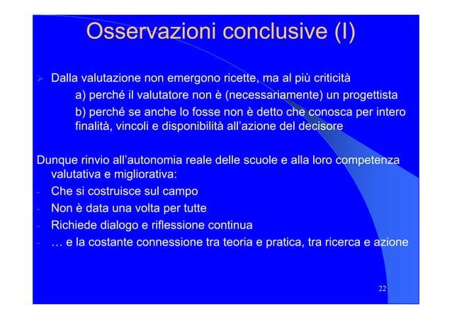 Osservazioni conclusive (I)Osservazioni conclusive (I) Dalla valutazione non emergono ricette, ma al più criticità a) perc...