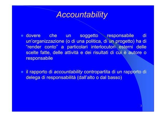 AccountabilityAccountability dovere che un soggetto responsabile di un'organizzazione (o di una politica, di un progetto) ...