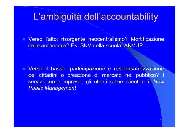 L'ambiguitàL'ambiguità dell'dell'accountabilityaccountability Verso l'alto: risorgente neocentralismo? Mortificazione dell...