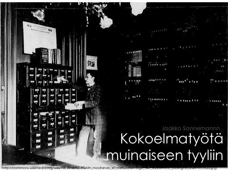 Jaakko Sannemannn                                                           Kokoelmatyötä                                 ...