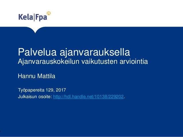 Palvelua ajanvarauksella Ajanvarauskokeilun vaikutusten arviointia Työpapereita 129, 2017 Julkaisun osoite: http://hdl.han...