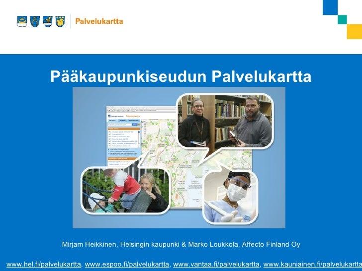 Pääkaupunkiseudun Palvelukartta                 Mirjam Heikkinen, Helsingin kaupunki & Marko Loukkola, Affecto Finland Oyw...