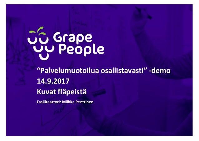 """""""Palvelumuotoiluaosallistavasti""""-demo 14.9.2017 Kuvat fläpeistä Fasilitaattori:Miikka Penttinen"""