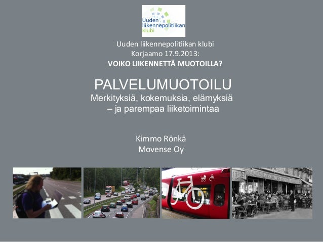 Uuden  liikennepoli6ikan  klubi   Korjaamo  17.9.2013:   VOIKO  LIIKENNETTÄ  MUOTOILLA?    PALVELUMUOTOILU...
