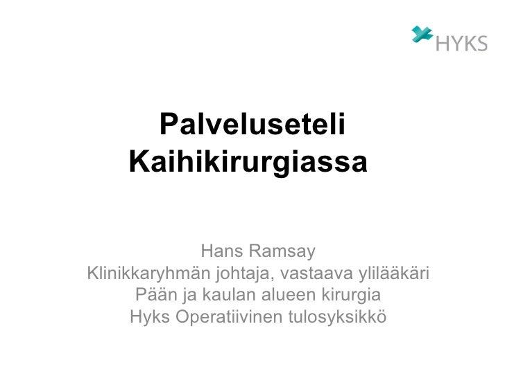 Palveluseteli   Kaihikirurgiassa   Hans Ramsay Klinikkaryhmän johtaja, vastaava ylilääkäri Pään ja kaulan alueen kirurgia ...