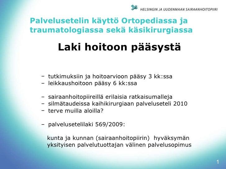 Palvelusetelin käyttö Ortopediassa ja traumatologiassa sekä käsikirurgiassa  <ul><li>Laki hoitoon pääsystä </li></ul><ul><...