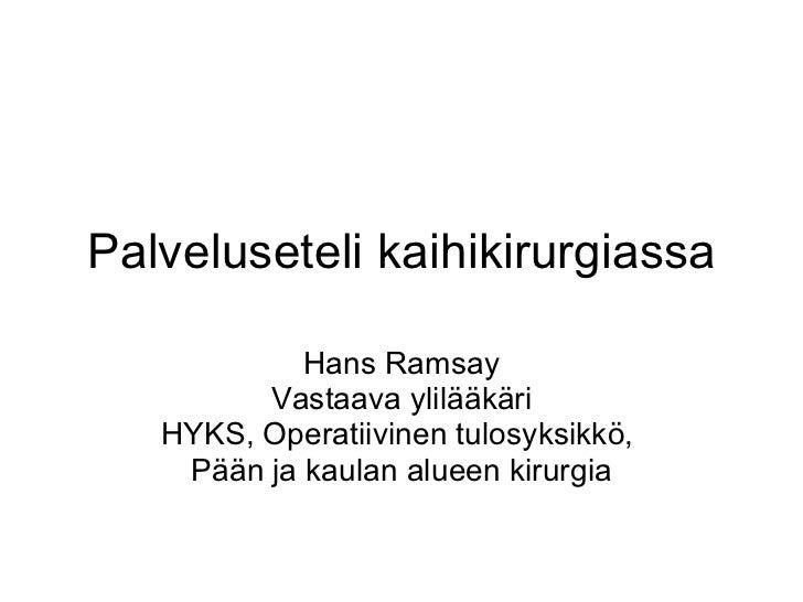 Palveluseteli kaihikirurgiassa Hans Ramsay Vastaava ylilääkäri HYKS, Operatiivinen tulosyksikkö,  Pään ja kaulan alueen ki...