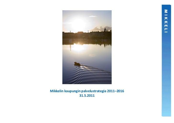 Mikkelin kaupungin palvelustrategia 2011–2016                 31.5.2011