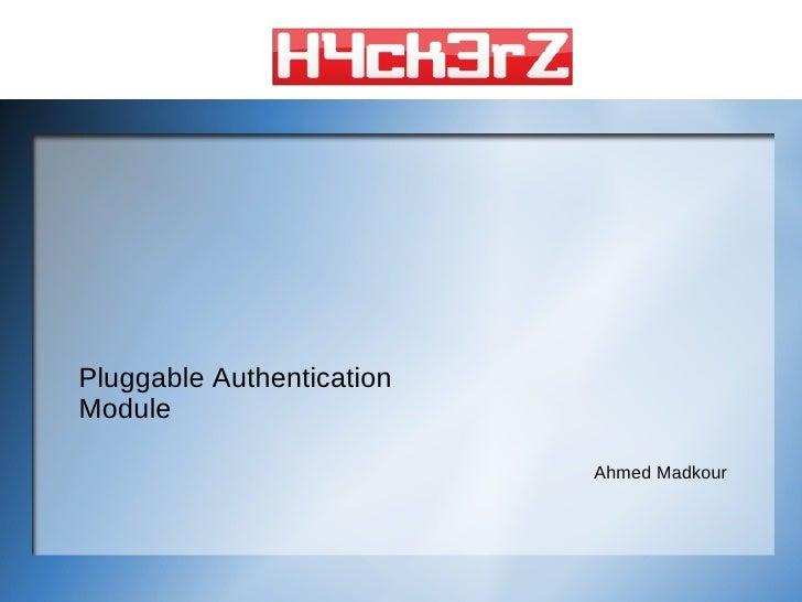 Pluggable Authentication Module                             Ahmed Madkour