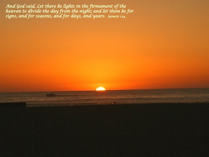And God said, Let there be lights in the firmament of the heaven to divide the day from the night; and let them be for sig...