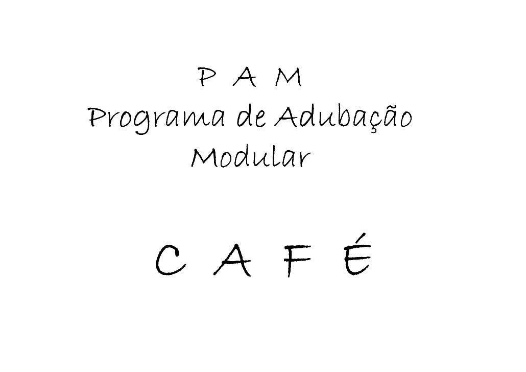 PAM Programa de Adubação             Adubaç       Modular       CAFÉ