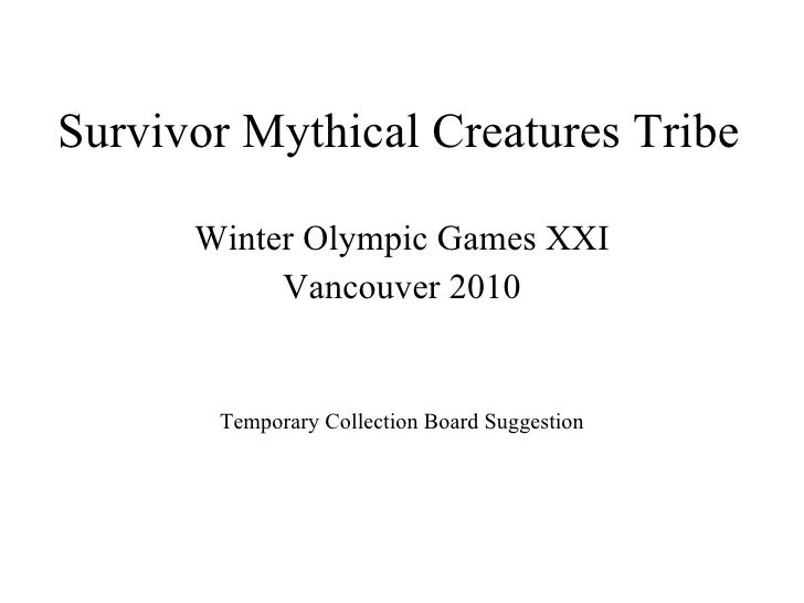 Survivor Mythical Creatures Tribe Winter Olympic Games XXI Vancouver 2010 Temporary Collection Board Suggestion