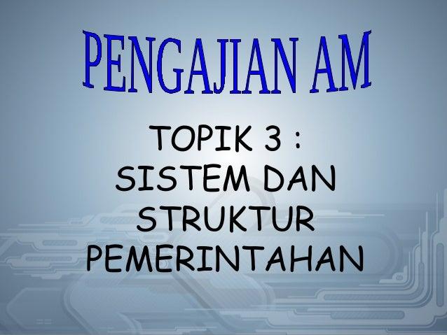 TOPIK 3 : SISTEM DAN STRUKTUR PEMERINTAHAN