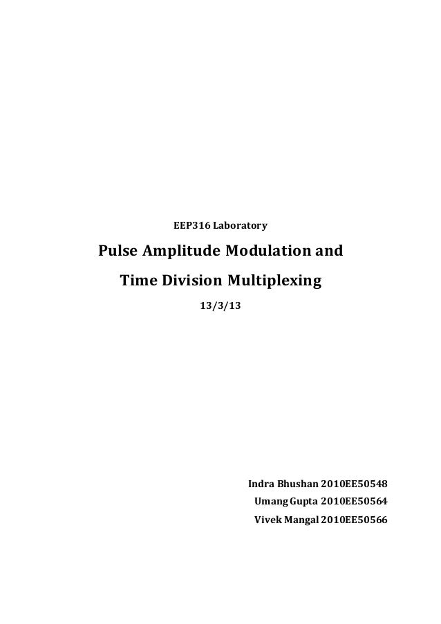 EEP316 Laboratory Pulse Amplitude Modulation and Time Division Multiplexing 13/3/13 Indra Bhushan 2010EE50548 Umang Gupta ...