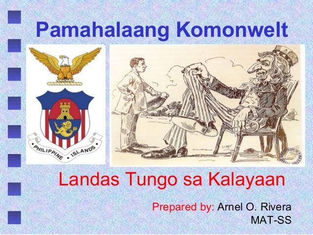Pamahalaang Komonwelt Landas Tungo sa Kalayaan          Prepared by: Arnel O. Rivera                              MAT-SS