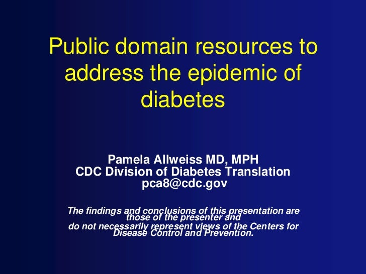 Public domain resources to address the epidemic of         diabetes      Pamela Allweiss MD, MPH  CDC Division of Diabetes...