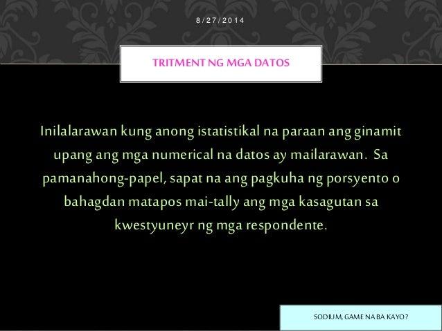 istatistikal tritment ng datos Ang pananaliksik ay gumagamit ng mga kwatiteytib o istatistikal  ng istatistikal na tritment upang matukoy ang kanilang gamit at kahalagahanlahat ng datos na.