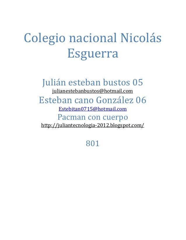 Colegio nacional Nicolás       Esguerra   Julián esteban bustos 05       julianestebanbustos@hotmail.com  Esteban cano Gon...