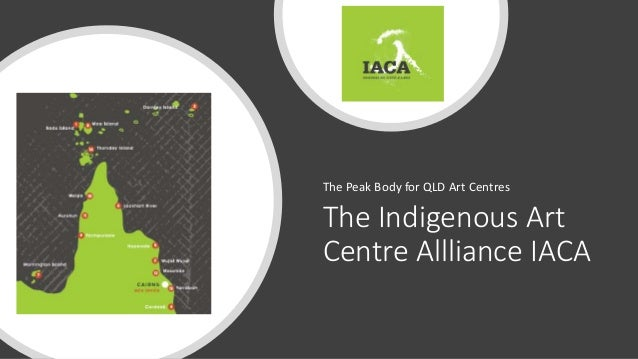 The Indigenous Art Centre Allliance IACA The Peak Body for QLD Art Centres