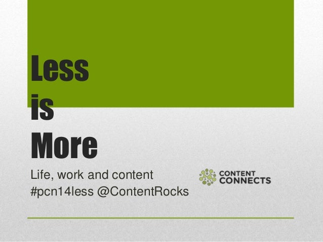 Less is More Life, work and content #pcn14less @ContentRocks
