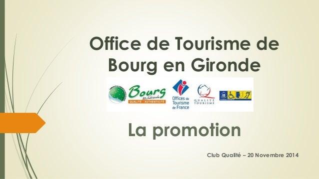 Office de Tourisme de Bourg en GirondeLa promotion  Club Qualité –20 Novembre 2014