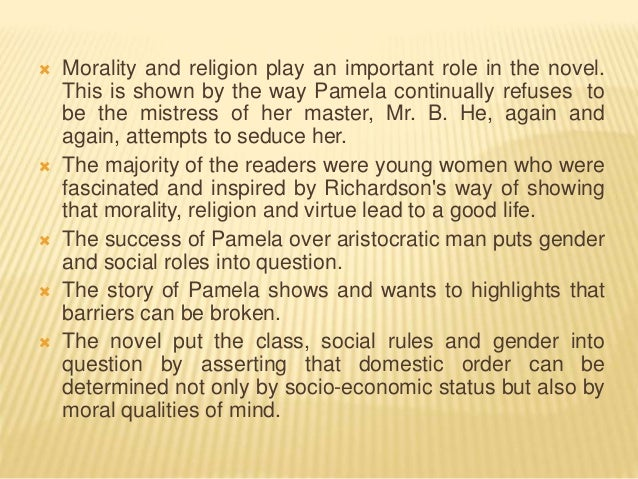  Morality and religion play an important role in the novel. This is shown by the way Pamela continually refuses to be the...
