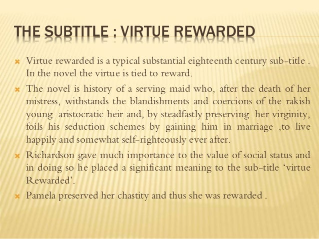 the importance of virtue in pamela a novel by samuel richardson Pamela: or, virtue rewarded by samuel richardson,  the importance of being earnest  samuel richardson (1689-1761) wrote his first novel at the age of 51.