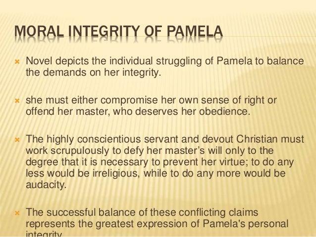 MORAL INTEGRITY OF PAMELA  Novel depicts the individual struggling of Pamela to balance the demands on her integrity.  s...