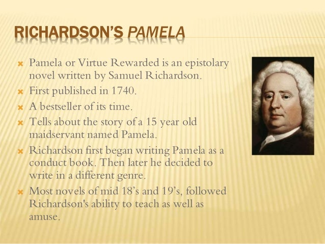 """pamela as epistolary novel Secondly, one of the guests noted that as an epistolary novel, pamela is different than those that came before it in that previous epistolary novels were usually """"seduction"""" tales where the woman's secret was a loss of her virtue."""