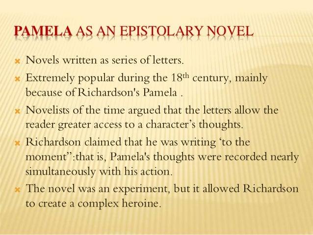 pamela as epistolary novel Epistolary in a sentence  pamela is an epistolary novel true  an epistolary novel is a novel written as a series of documents.