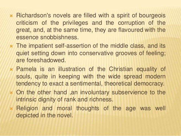  Richardson's novels are filled with a spirit of bourgeois criticism of the privileges and the corruption of the great, a...